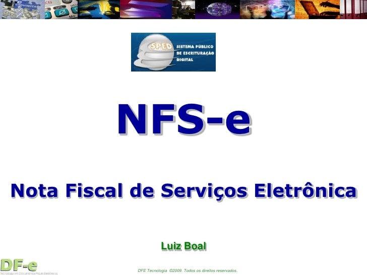 NFS-e Nota Fiscal de Serviços Eletrônica                         Luiz Boal              DFE Tecnologia ©2009. Todos os dir...