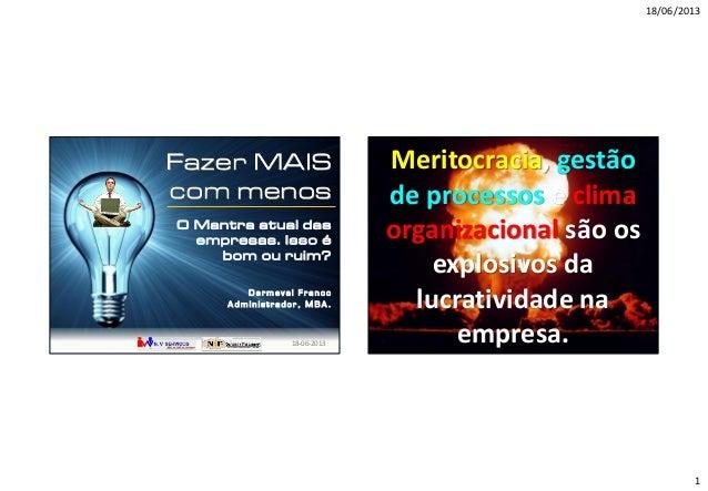 18/06/2013 1 N.V. Serviços / NIF Serviços e Treinamentos © Dermeval Franco – 18_Jun_2013 Fazer MAIS com menos O Mantra atu...