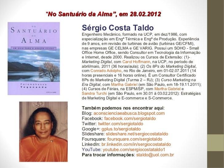 """"""" No Santuário da Alma"""", em 28.02.2012 Sérgio Costa Taldo Engenheiro Mecânico, formado na UCP, em dez/1986, com especializ..."""
