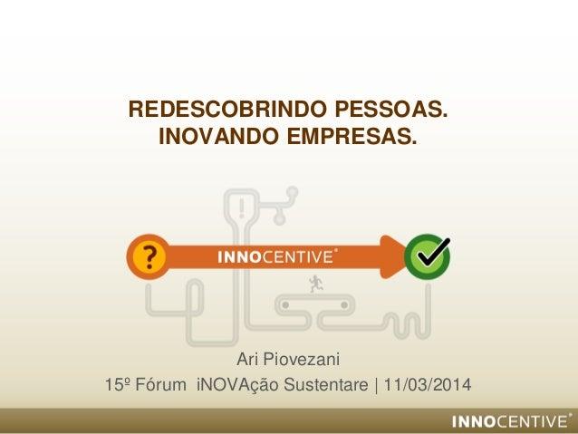 REDESCOBRINDO PESSOAS. INOVANDO EMPRESAS. Ari Piovezani 15º Fórum iNOVAção Sustentare | 11/03/2014
