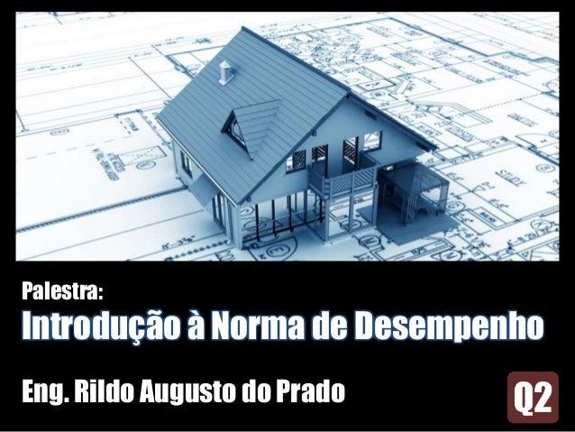 Palestra: Introdução à Norma de Desempenho Eng. Rildo Augusto do Prado