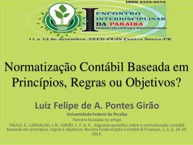 Normatização Contábil Baseada em  Princípios, Regras ou Objetivos?  Luiz Felipe de A. Pontes Girão  Universidade Federal d...