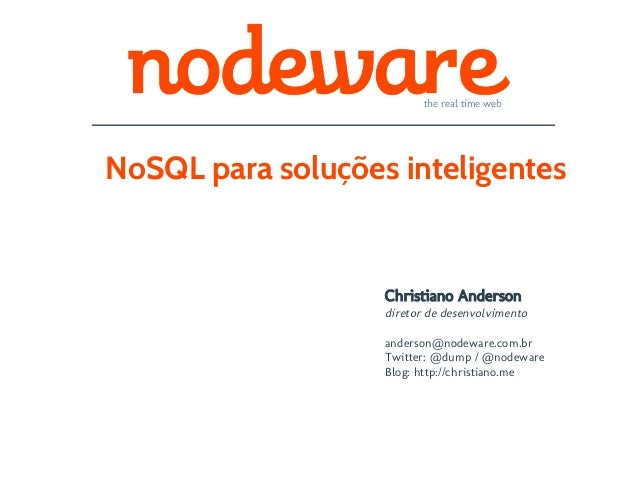 the real time webNoSQL para soluções inteligentes                   Christiano Anderson                   diretor de desen...