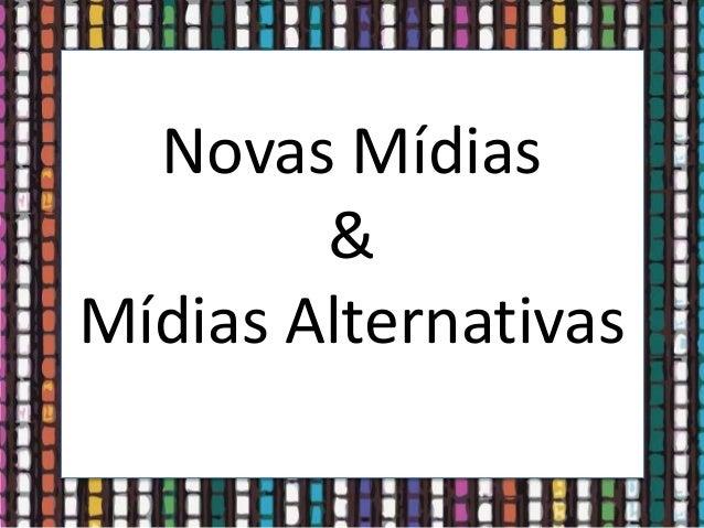 Novas Mídias & Mídias Alternativas