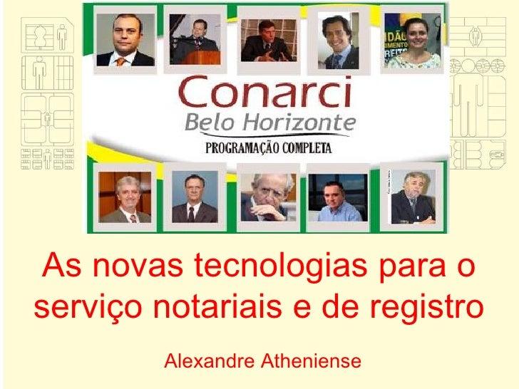 As novas tecnologias para o serviço notariais e de registro Alexandre Atheniense