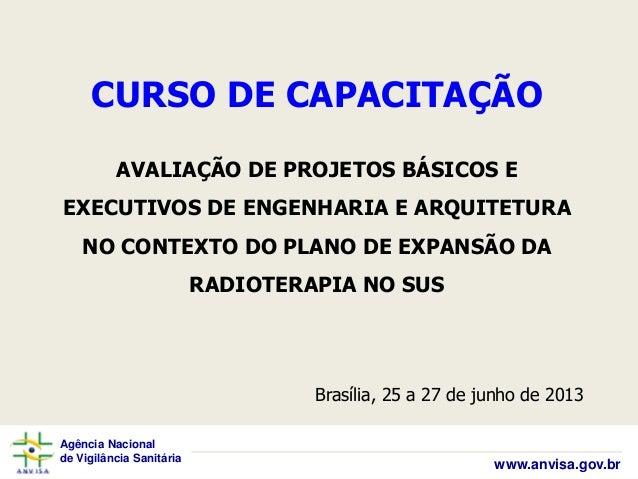 Agência Nacional de Vigilância Sanitária www.anvisa.gov.br CURSO DE CAPACITAÇÃO AVALIAÇÃO DE PROJETOS BÁSICOS E EXECUTIVOS...