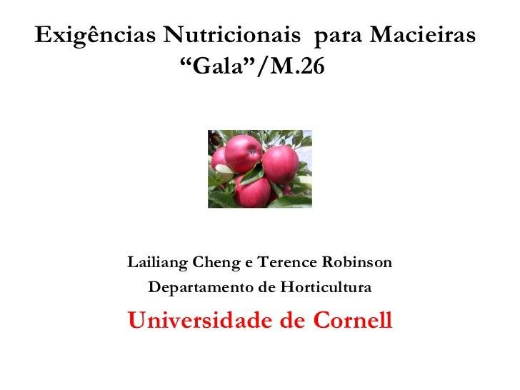 """Exigências Nutricionais para Macieiras            """"Gala""""/M.26       Lailiang Cheng e Terence Robinson         Departamento..."""