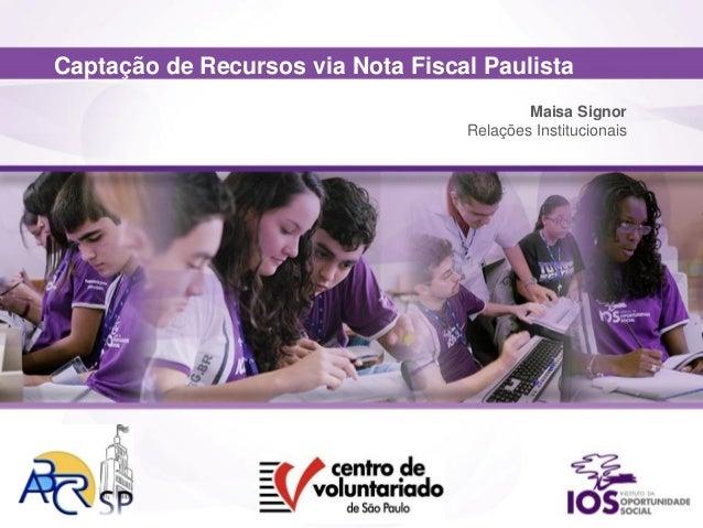 Captação de Recursos via Nota Fiscal Paulista Maisa Signor Relações Institucionais