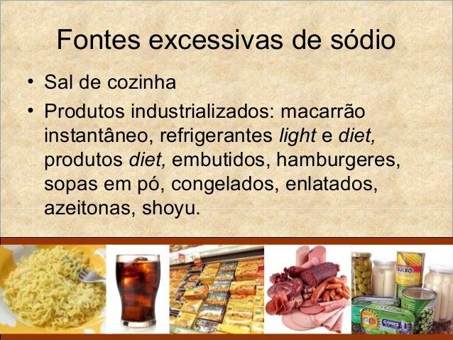 Fontes excessivas de sódio• Sal de cozinha• Produtos industrializados: macarrão  instantâneo, refrigerantes light e diet, ...
