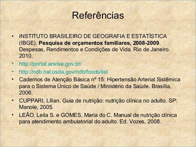 Referências•   INSTITUTO BRASILEIRO DE GEOGRAFIA E ESTATÍSTICA    (IBGE). Pesquisa de orçamentos familiares, 2008-2009.   ...
