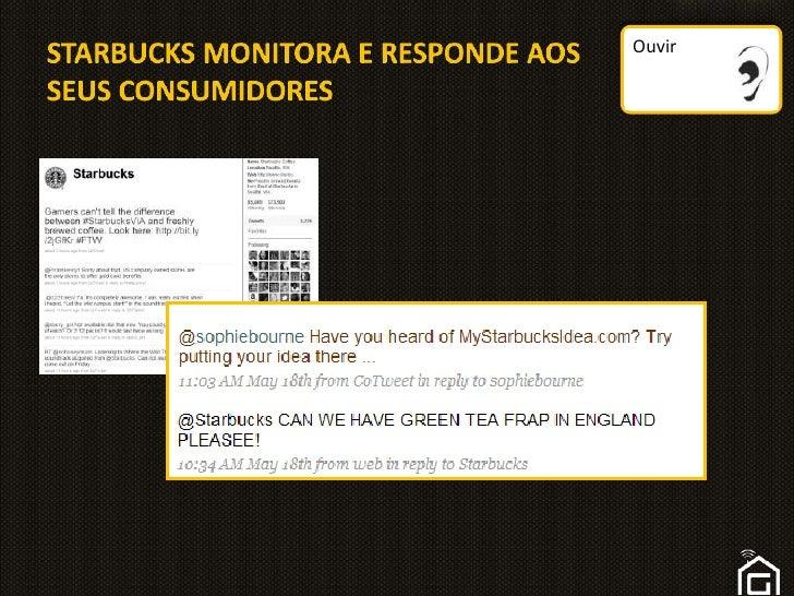 Ouvir<br />STARBUCKS MONITORA E RESPONDE AOS SEUS CONSUMIDORES<br />