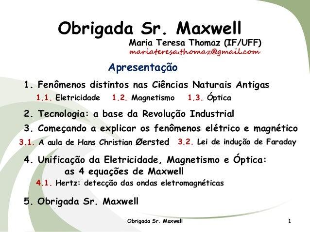 Obrigada Sr. Maxwell  Maria Teresa Thomaz (IF/UFF)  mariateresa.thomaz@gmail.com  Apresentação  1. Fenômenos distintos nas...