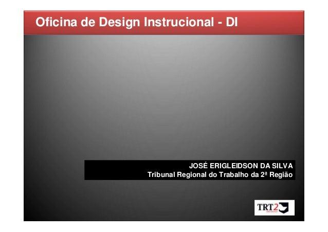Oficina de Design Instrucional - DI  JOSÉ ERIGLEIDSON DA SILVA  Tribunal Regional do Trabalho da 2ª Região