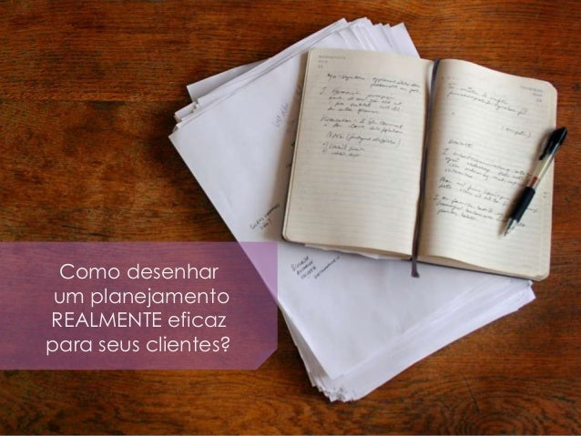 Como desenhar um planejamento REALMENTE eficaz para seus clientes?