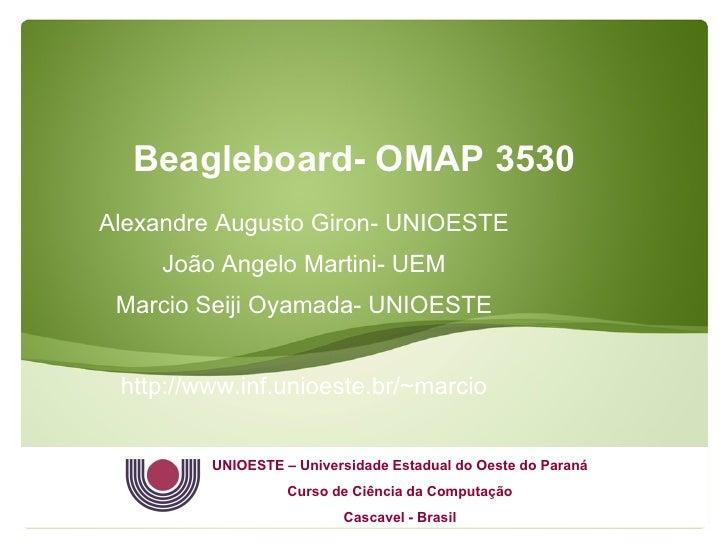 Beagleboard- OMAP 3530Alexandre Augusto Giron- UNIOESTE     João Angelo Martini- UEM Marcio Seiji Oyamada- UNIOESTE http:/...