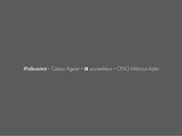 #talkcontent • Cássio Aguiar • L @unediteur • ONG Infância-Ação