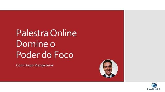 Palestra Online  Domine o  Poder do Foco  Com Diego Mangabeira