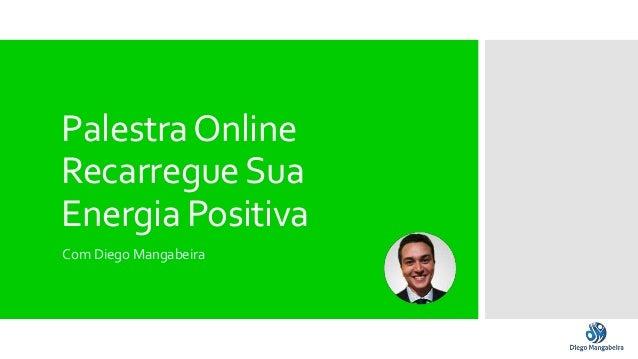 Palestra Online  Recarregue Sua  Energia Positiva  Com Diego Mangabeira
