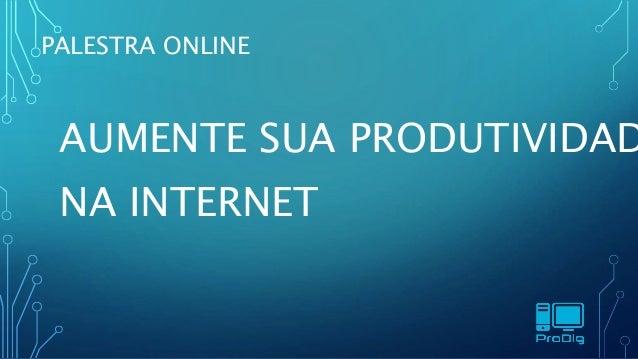PALESTRA ONLINE AUMENTE SUA PRODUTIVIDAD NA INTERNET
