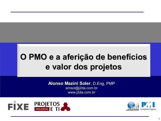 O PMO e a aferição de benefíciosO PMO e a aferição de benefícios e valor dos projetose valor dos projetos Alonso Mazini So...