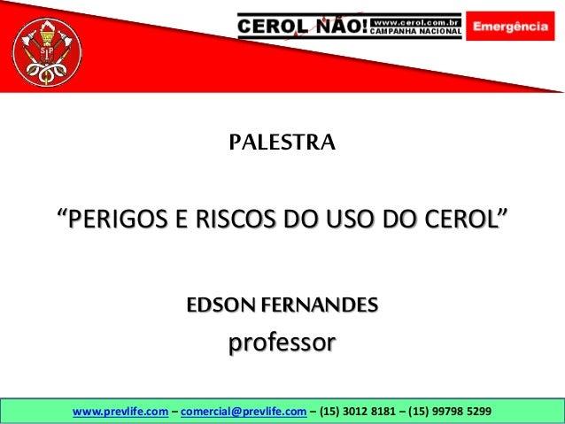 """www.prevlife.com – comercial@prevlife.com – (15) 3012 8181 – (15) 99798 5299 EDSON FERNANDES professor PALESTRA """"PERIGOS E..."""