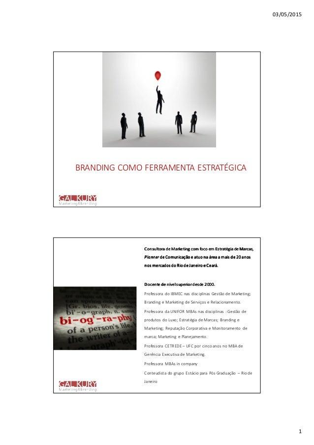 03/05/2015 1 BRANDING COMO FERRAMENTA ESTRATÉGICA Consultora deConsultora deConsultora deConsultora de Marketing com foco ...