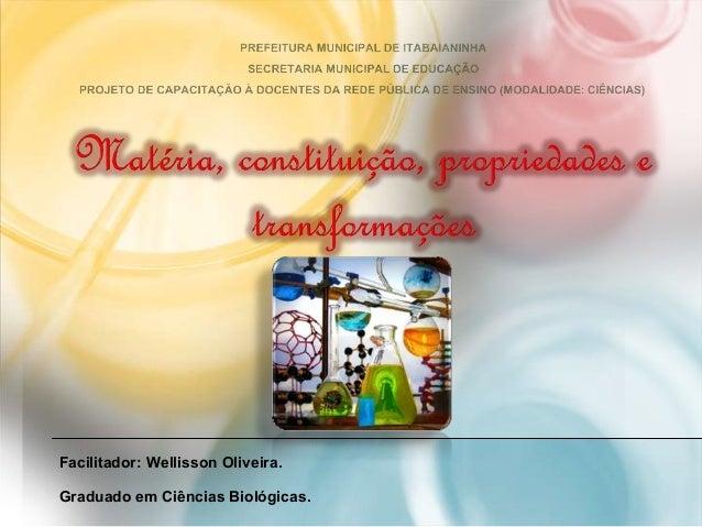 Facilitador: Wellisson Oliveira. Graduado em Ciências Biológicas.