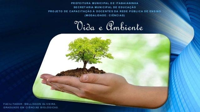 Vida e Ambiente PREFEITURA MUNICIPAL DE ITABAIANINHA SECRETARIA MUNICIPAL DE EDUCAÇÃO PROJETO DE CAPACITAÇÃO Á DOCENTES DA...