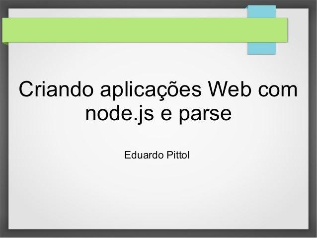 Criando aplicações Web com  node.js e parse  Eduardo Pittol