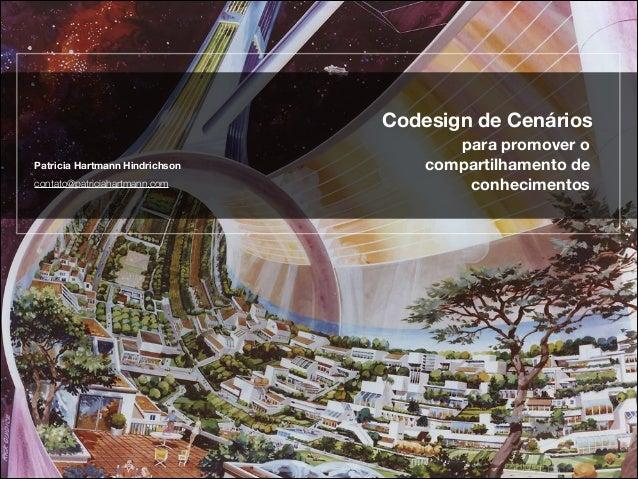 Codesign de Cenários Patricia Hartmann Hindrichson contato@patriciahartmann.com  para promover o  compartilhamento de con...