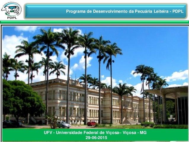 Programa de Desenvolvimento da Pecuária Leiteira - PDPL UFV - Universidade Federal de Viçosa– Viçosa - MG 29-06-2015