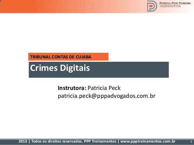 2013 | Todos os direitos reservados. PPP Treinamentos | www.ppptreinamentos.com.br TRIBUNAL CONTAS DE CUIABA Crimes Digita...