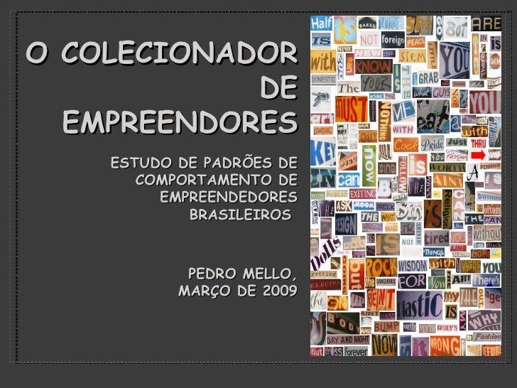 <ul><li>ESTUDO DE PADRÕES DE COMPORTAMENTO DE EMPREENDEDORES BRASILEIROS  </li></ul><ul><li>PEDRO MELLO, MARÇO DE 2009 </l...