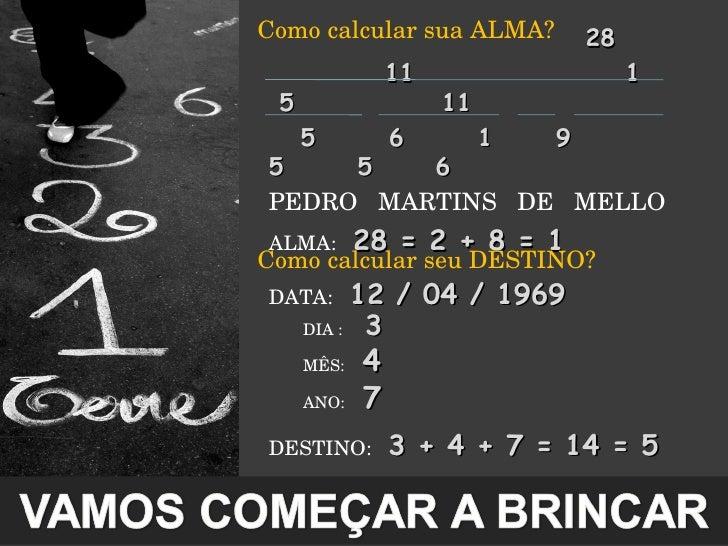 <ul><li>Como calcular sua ALMA? </li></ul><ul><ul><li>28 </li></ul></ul><ul><ul><li>11  1  5  11 </li></ul></ul><ul><ul><l...