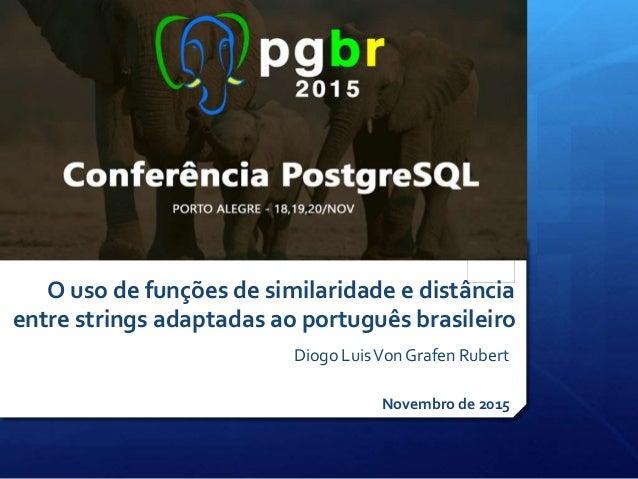 Diogo LuisVon Grafen Rubert O uso de funções de similaridade e distância entre strings adaptadas ao português brasileiro N...