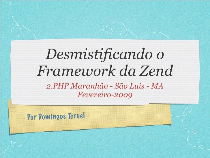 Desmistificando o    Framework da Zend        2.PHP Maranhão - São Luís - MA               Fevereiro-2009  Po r Dom ingo s...
