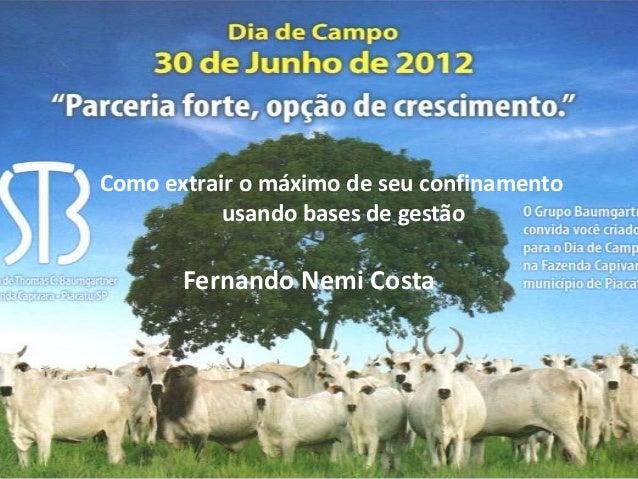 Como extrair o máximo de seu confinamento           usando bases de gestão       Fernando Nemi Costa                      ...
