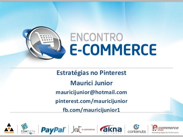 Estratégias no PinterestMaurici Juniormauricijunior@hotmail.compinterest.com/mauricijuniorfb.com/mauricijunior1