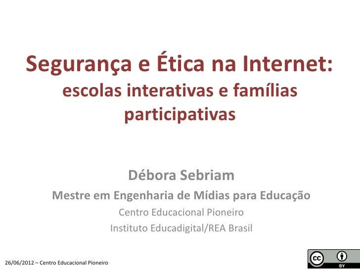 Segurança e Ética na Internet:                      escolas interativas e famílias                             participati...