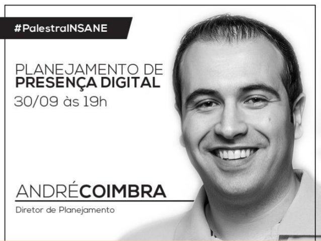 #PaIestraINSANE  PLANEJAMENTO DE PRESENÇA DIGITAL  30/09 ds 19h  ANDRÉCOIMBRA  Diretor de Planejamento