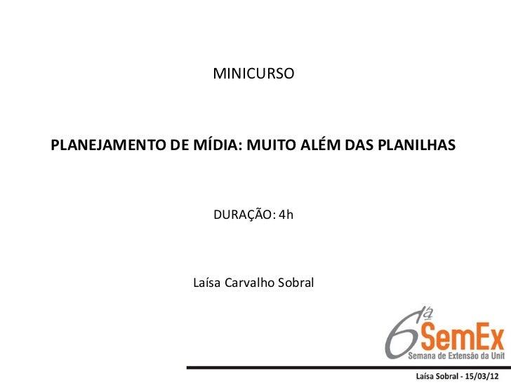 MINICURSOPLANEJAMENTO DE MÍDIA: MUITO ALÉM DAS PLANILHAS                   DURAÇÃO: 4h                Laísa Carvalho Sobral