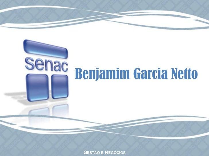 Benjamim Garcia Netto<br />Gestão e Negócios<br />