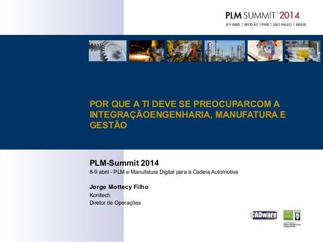 PLM-Summit 2014 8-9 abril - PLM e Manufatura Digital para a Cadeia Automotiva Jorge Mottecy Filho Konitech Diretor de Oper...