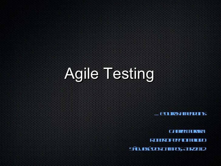 Agile Testing                ... e urs m n o s                     o t a e d in                        o                  ...