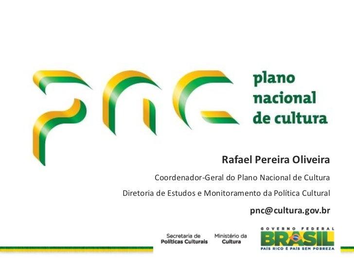 Rafael Pereira Oliveira        Coordenador-Geral do Plano Nacional de CulturaDiretoria de Estudos e Monitoramento da Polít...