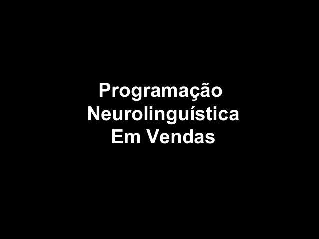 ProgramaçãoProgramação NeurolinguísticaNeurolinguística Em VendasEm Vendas