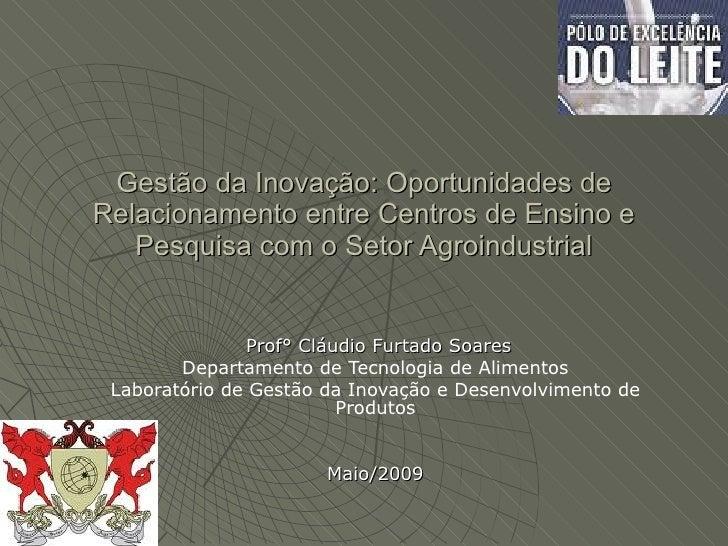 Gestão da Inovação: Oportunidades de Relacionamento entre Centros de Ensino e Pesquisa com o Setor Agroindustrial Prof° Cl...