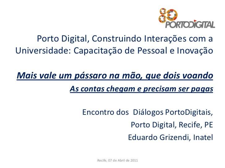 Porto Digital, Construindo Interações com aUniversidade: Capacitação de Pessoal e InovaçãoMais vale um pássaro na mão, que...