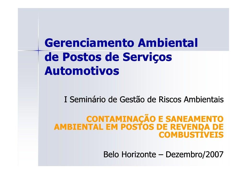 Gerenciamento Ambientalde Postos de ServiçosAutomotivosA t    ti  I Seminário de Gestão de Riscos Ambientais       CONTAMI...