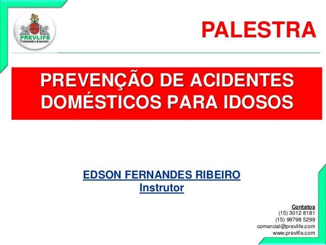 Contatos (15) 3012 8181 (15) 99798 5299 comercial@prevlife.com www.prevlife.com PREVENÇÃO DE ACIDENTES DOMÉSTICOS PARA IDO...